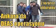 Ankara#039;da operasyon; DEAŞ#039;lı 2 terörist öldürüldü