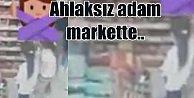 Markette küçük çocukları taciz eden sapık alarmı