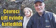 Mermer ocaklarına savaş açan çevreci çift evinde öldürüldü