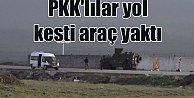 PKK#039;lı teröristler yol kesti, araç yaktı