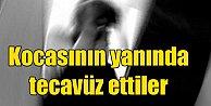 Ankara#039;da tecavüz dehşeti: Kocasının yanında tecavüz ettiler