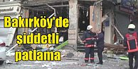 Bakırköy#039;de patlama; Tatlıcı dükkanı havaya uçtu