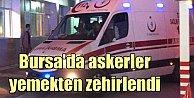 Bursa#039;da askerler yemekten zehirlendi; 10 asker hastanelik oldu