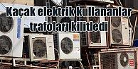 Kaçak elektrik kullananların klimaları, trafoları kilitledi