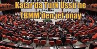 Katar'da Türk askerinin konuşlanmasını içeren tezkere kabul edildi