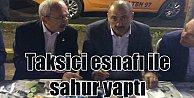 Kılıçdaroğlu, sahuru taksici esnafıyla yaptı