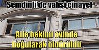 Konyalı doktor, Şemdinli'de vahşice katledildi