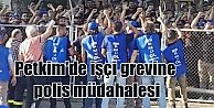 PETKİM#039;de eyleme polis müdahalesi, 15 gözaltı var