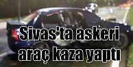 Sivas#039;ta askerleri taşıyan araç kaza yaptı; 1 şehit 6 yaralı var