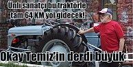 Okay Temiz, 1950 model traktörle yollara düşüyor..