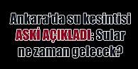 Ankara#039;da su kesintisi, Ankara#039;da sular ne zaman gelecek