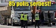 Hafriyat kamyonlarından rüşvet iddiası: 85 trafik polisi serbest