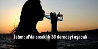 İstanbul'da sıcaklık 30 dereceyi aşacak