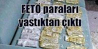 FETÖ için toplanan paralar yastıkların içinden çıktı