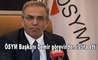 ÖSYM Başkanı Demir görevinden istifa etti
