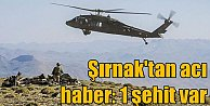 Şırnak#039;ta çatışma çıktı, 1 asker şehit