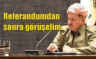 Barzani tüm çağrılara kulak tıkadı: Referandumdan sonra görüşelim
