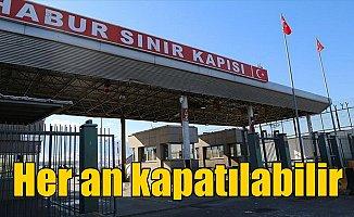 'Habur Sınır Kapısı'nın kapatılması da gündemde'