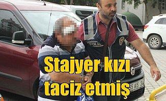 Stajyer kızı taciz eden adam tutuklandı