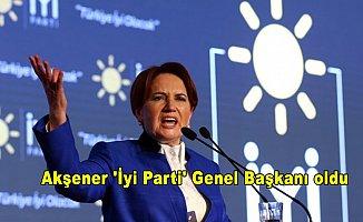 Akşener 'İyi Parti' Genel Başkanı oldu