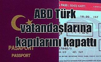 Amerika Türk vatandaşlarına kapılarını kapattı
