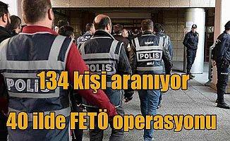 40 ilde FETÖ operasyonu; 134 kişinin evinde arama var