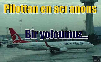 THY pilotu yolcuları böyle uyardı: Bir yolcumuz vefat etmek üzere