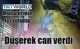 TRT World muhabari evinde düşerek can verdi