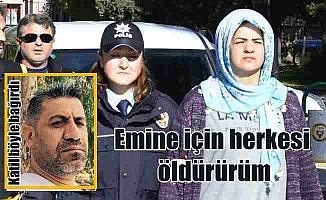 İki kişiyi öldüren katil zanlısı; Emine için herkesi öldürürüm