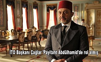 İTO Başkanı Çağlar 'Payitaht Abdülhamid'de rol almış