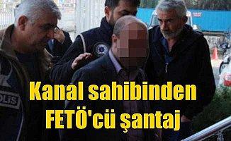 TV kanalı sahibi, FETÖ'cü şantajı yaparken yakalandı