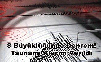 8 Büyüklüğünde Deprem! Tsunami Alarmı Verildi