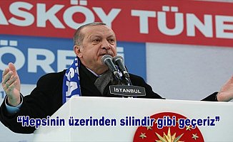 Cumhurbaşkanı Erdoğan: Hepsinin üzerinden silindir gibi geçeriz
