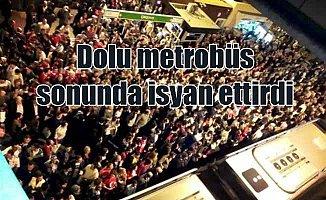 Dolu Metrobüsler vatandaşları isyan ettirdi