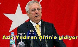 Aziz Yıldırım Afrin'e gidiyor