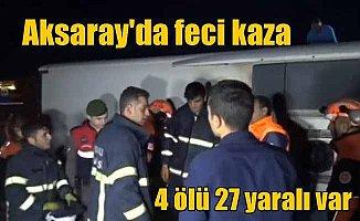 Aksaray'da feci kaza: 4 ölü 27 yaralı var