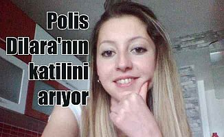 Dilara Kandak cinayeti; Polis katilin peşinde