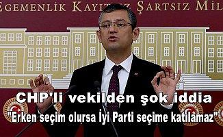 "CHP'li vekilden şok iddia...""Erken seçim olursa İyi Parti seçime katılamaz"""