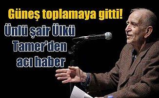Ülkü Tamer'den acı haber; Türk şiiri büyük ustasını kaybetti