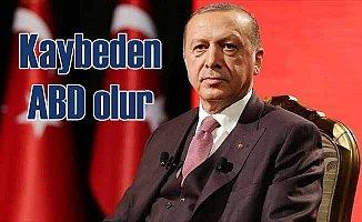 Cumhurbaşkanı Erdoğan: Kaybeden Amerika olacaktır
