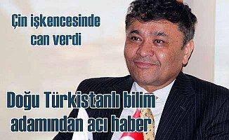 Doğu Türkistanlı bilim insanı Çin işkencesinde can verdi