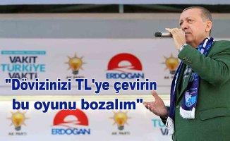 """Erdoğan """"Dövizinizi TL'ye çevirin bu oyunu bozalım"""""""