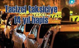 Yolcusuna cinsel tacizde bulunan taksiciye 14 yıl hapis