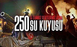 15 Temmuz Şehitleri'nin hatırası 250 su kuyusunda canlı tutulacak
