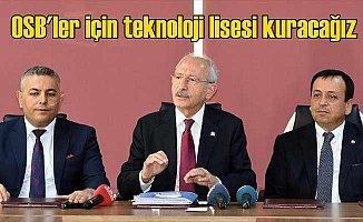 Kılıçdaroğlu: OSB'lerde yatılı teknoloji liseleri kuracağız