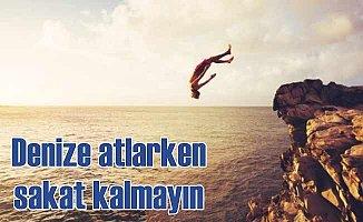 Felce balıklama atlamayın: Denize atlarken sakat kalmayın
