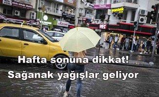 Hafta sonuna dikkat! Sağanak yağışlar geliyor