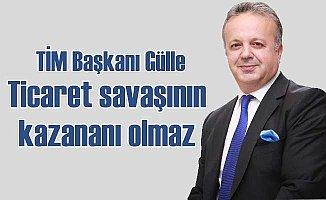 TİM Başkanı Gülle | 'Ticari savaşların kazananı olmaz'