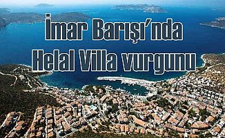 Helal Villa vurgunu; Kaçak lüks villalara helal dediler
