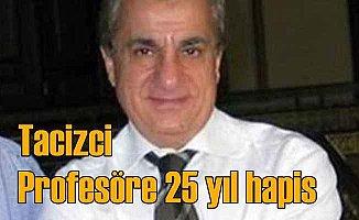 Tacizci Profesöre 25 yıl hapis cezası isteniyor